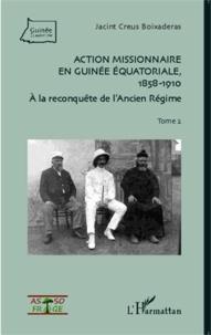Jacint Creus Boixaderas - Action missionnaire en Guinée équatoriale (1858-1910) - Tome 2, A la reconquête de l'Ancien Régime.