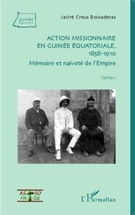 Jacint Creus Boixaderas - Action missionnaire en Guinée équatoriale (1858-1910) - Volume 1, Mémoire et naïveté de l'Empire.