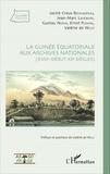 Jacint Creus Boixaderas et Jean-Marc Lefebvre - La Guinée équatoriale aux archives nationales (XVIIIe-début XXe siècles).
