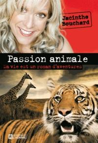 Jacinthe Bouchard - Passion animale - Ma vie est un roman d'aventures.