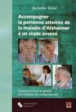 Jacinthe Grisé - Accompagner la personne atteinte de la maladie d'Alzheimer à un stade avancé - Communication et gestion des troubles de comportement.