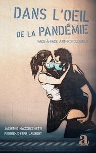 Jacinthe Mazzocchetti et Pierre-Joseph Laurent - Dans l'oeil de la pandémie - Face-à-face anthropologique.