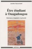 Jacinthe Mazzocchetti - Etre étudiant à Ouagadougou - Itinérances , imaginaire et précarité.