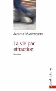 Jacinthe Mazzocchetti - La vie par effraction.