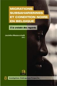 Jacinthe Mazzocchetti - Migrations subsahariennes et condition noire en Belgique - A la croisée des regards.