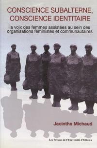 Jacinthe Michaud - Conscience subalterne, conscience identitaire - La voix des femmes assistées au sein des organisations féministes et communautaires.