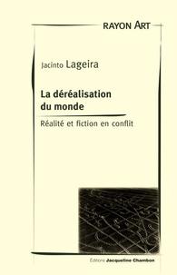 Jacinto Lageira - De la déréalisation du monde - Réalité et fiction en conflit.