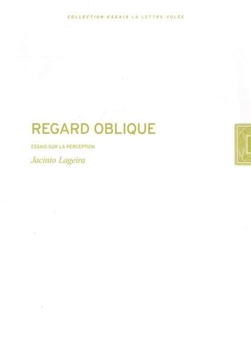 Jacinto Lageira - Regard oblique - Essais sur la perception.
