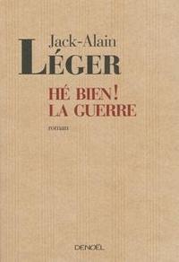 Jack-Alain Léger - Hé bien ! la guerre.