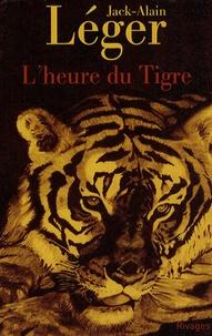 Jack-Alain Léger - L'heure du Tigre.