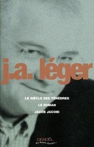 Jack-Alain Léger - Le siècle des ténèbres ; Le Roman ; Jacob Jacobi.