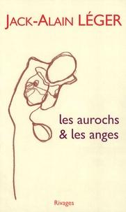 Jack-Alain Léger - Les Aurochs & les Anges.