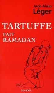 Jack-Alain Léger - Tartuffe fait ramadan.