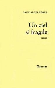 Jack-Alain Léger - Un ciel si fragile.