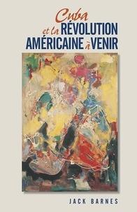 Jack Barnes - Cuba et la révolution américaine à venir.
