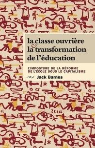 Jack Barnes - La classe ouvrière et la transformation de l'éducation - L'imposture de la réforme des écoles sous le capitalisme.