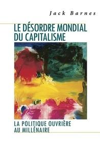 Jack Barnes - Le désordre mondial du capitalisme - La politique ouvrière au millénaire.