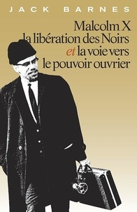 Jack Barnes - Malcolm X - La libération des Noirs et la voie vers le pouvoir ouvrier.