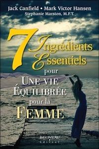 Jack Canfield et Mark Victor Hansen - 7 ingrédients essentiels pour une vie équilibrée pour la femme.