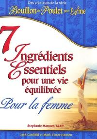 Jack Canfield et Mark Victor Hansen - 7 Ingrédients Essentiels pour une vie équilibrée - Pour la femme.