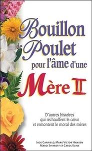 Jack Canfield et Marci Shimoff - Bouillon de poulet pour l'âme d'une Mère - Tome 2.