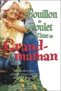 Jack Canfield et Mark Victor Hansen - Bouillon de poulet pour l'âme de Grand-maman - Des histoires pour célébrer l'amour éternel des grands-mamans.