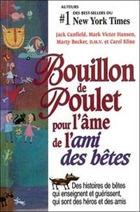Jack Canfield et Mark Victor Hansen - Bouillon de Poulet pour l'âme de l'ami des bêtes - Des histoires de bêtes qui enseignent et guérissent, qui sont des héros et des amis.