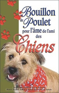 Jack Canfield et Mark Victor Hansen - Bouillon de Poulet pour l'âme de l'ami des chiens.