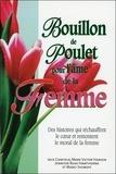 Jack Canfield et Mark Victor Hansen - Bouillon de Poulet pour l'âme de la femme - Des histoires qui réchauffent le coeur et remontent le moral de la femme.