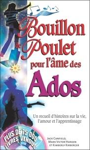 Jack Canfield et Mark Victor Hansen - Bouillon de poulet pour l'âme des ados - Un recueil d'histoires sur la vie, l'amour et l'apprentissage.