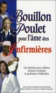 Jack Canfield et Mark Victor Hansen - Bouillon de poulet pour l'âme des infirmières - Des histoires pour célébrer, honorer et inspirer la profession d'infirmière.