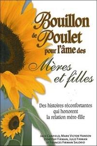 Jack Canfield et Mark Victor Hansen - Bouillon de poulet pour l'âme des mères et filles - Des histoires réconfortantes qui honorent la relation mère-fille.