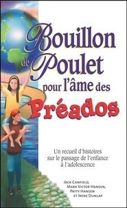 Jack Canfield et Mark Victor Hansen - Bouillon de Poulet pour l'âme des Préados - Un recueil d'histoires sur le passage de l'enfance à l'adolescence.