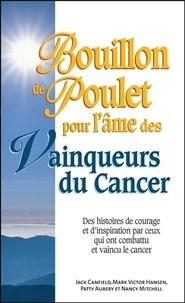 Jack Canfield et Mark Victor Hansen - Bouillon de poulet pour l'âme des vainqueurs du cancer - Des histoires de courage et d'inspiration par ceux qui ont combattu et vaincu le cancer.