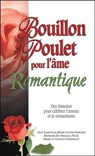Jack Canfield et Mark Victor Hansen - Bouillon de poulet pour l'âme romantique - Des histoires pour célébrer l'amour et le romantisme.