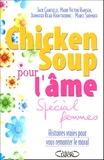 Jack Canfield et Mark-Victor Hansen - Chicken Soup pour l'âme - Spécial femmes Histoires vraies pour vous remonter le moral.