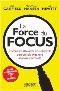 Jack Canfield et Mark Victor Hansen - La force du focus - Comment atteindre vos objectifs personnels avec une absolue certitude.