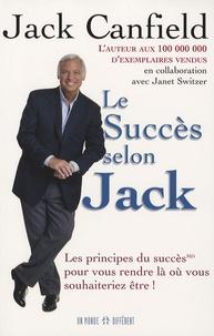 Jack Canfield et Janet Switzer - Le Succès selon Jack.