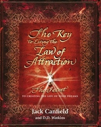 Jack Canfield - The Key to Living the Law of Attraction - The Secret To Creating the Life of Your Dreams.