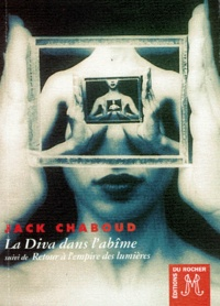 Jack Chaboud - La diva dans l'abîme. suivi de Retour à l'empire des lumières.