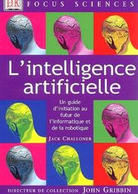 Jack Challoner - L'intelligence artificielle - Un guide d'initiation au futur de l'informatique et de la robotique.