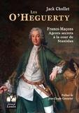 Jack Cholet - Les O'Heguerty Francs-maçons - Agents secrets à la cour de Stanislas.