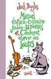 Jack Douglas - Manuel érotico-culinaire judéo-japonais et Comment élever des loups.