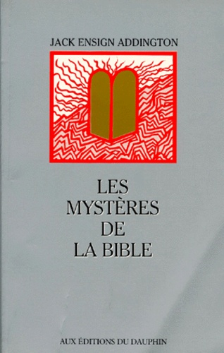 LES MYSTERES DE LA BIBLE - Jack Ensign Addington