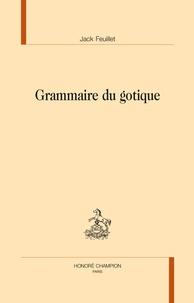 Jack Feuillet - Grammaire du gotique.