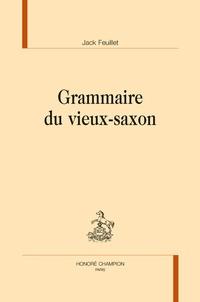 Jack Feuillet - Grammaire du vieux-saxon.