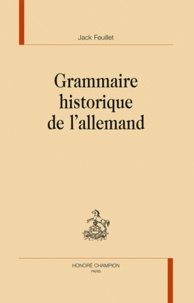 Jack Feuillet - Grammaire historique de l'Allemand.