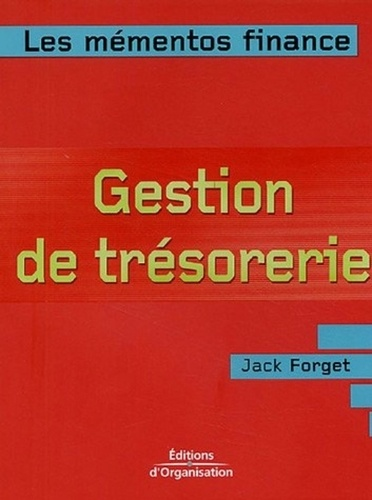 Jack Forget - Gestion de trésorerie - Optimiser la gestion financière de l'entreprise à court terme.