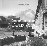 Jack Fournier - Raconte-moi... les deux alpes - Approche de la montagne, essor du ski, naissance de la station des Deux Alpes et évolutions, aspects.