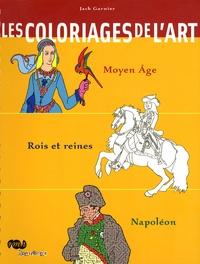 Jack Garnier - Les coloriages de l'art - Moyen-âge, rois et reines, Napoléon.